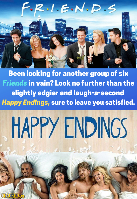 FR.I.EIN.P.S Been looking for another group of six Friends in vain? Look no further than the slightly edgier and -a-second Happy Endings, sure to leav