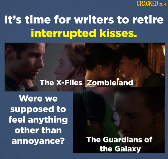 CRACKEDCO It's time for writers to retire interrupted kisses. The X-Files Zombieland Were we supposed to feel anything other than annoyance? The Guard
