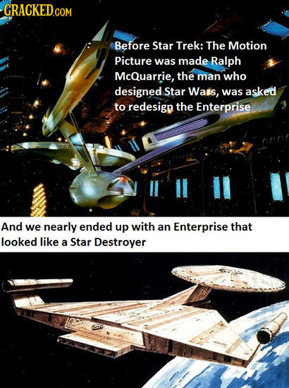 CRACKED.COM Before Star Trek: The Motion Picture was made Ralph McQuarrie, the man who designed Star Wats, was asked to redesign the Enterprise And we