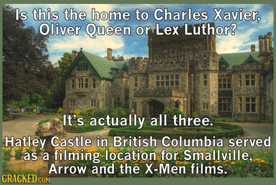 Is this the home to Charles Xavier, Oliver Queen or Lex Luthor? It's actually all three. Hatley Castle in British Columbia served as a filming locatio