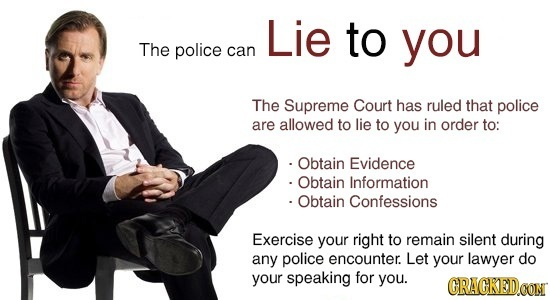 Lie to you The police can The Supreme Court has ruled that police are allowed to lie to you in order to: Obtain Evidence Obtain Information Obtain Con