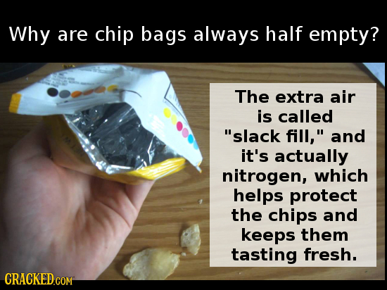 Why are chip bags always half empty? The extra air is called slack fill, and it's actually nitrogen, which helps protect the chips and keeps them ta