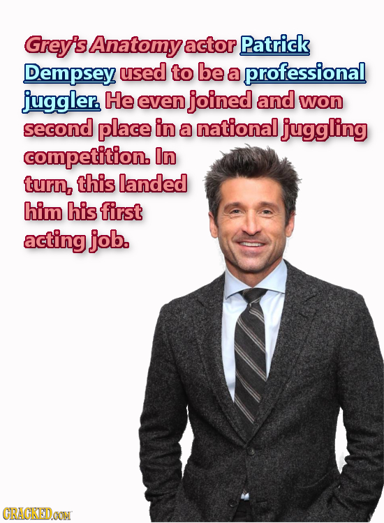 Greyis Anatomy actor Patrick Dempsey used to be a professional juggler. He even joined and won second place in a national juggling competition. In tur