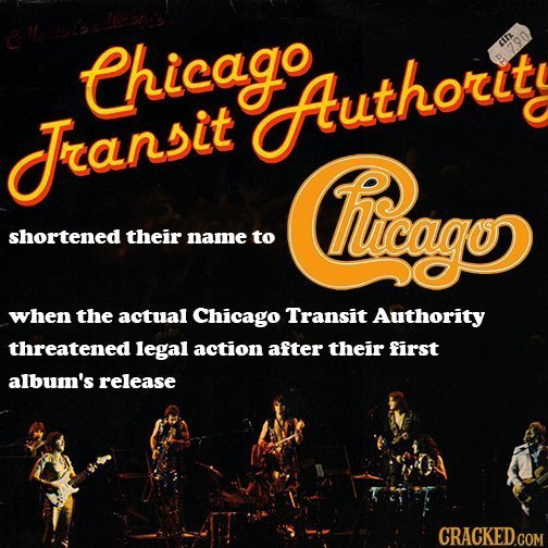 Chicago r Authorit Transit Hioago shortened their name to when the actual Chicago Transit AuThority threatened legal action after their first album's