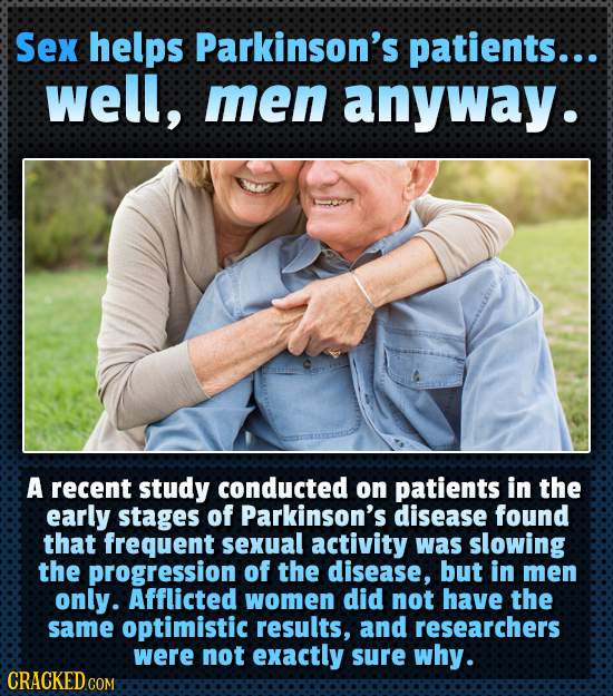 Sex helps Parkinson's patients... well, men anyway. A recent study conducted on patients in the early stages of Parkinson's disease found that frequen