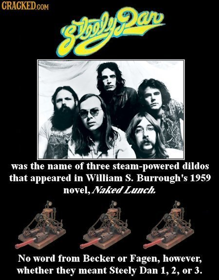 CRACKEDCom mlye Pan was the name of three steam-powered dildos that appeared in William S. Burrough's 1959 novel, Naked Lunch. No word from Becker or