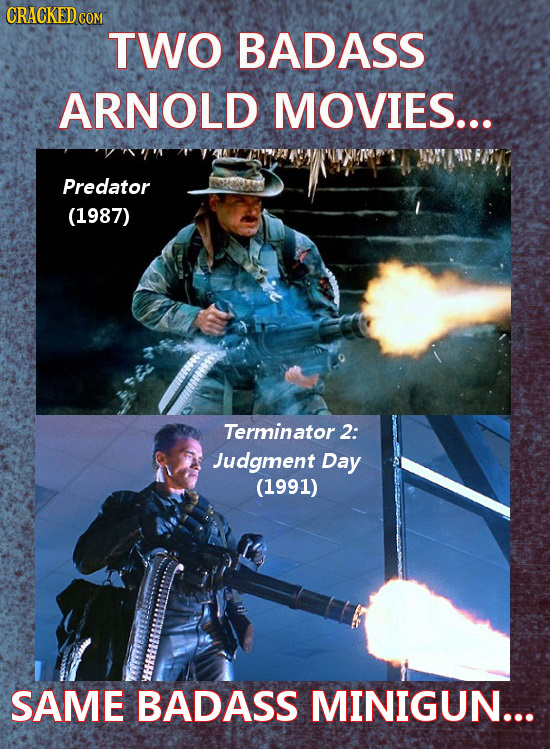 CRACKEDCO TWO BADASS ARNOLD MOVIES... Predator (1987) Terminator 2: Judgment Day (1991) SAME BADASS MINIGUN...