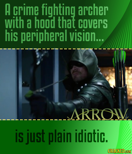 A crime fighting archer with a hood that covers his peripheral vision.... ARROIV is just plain idiotic.