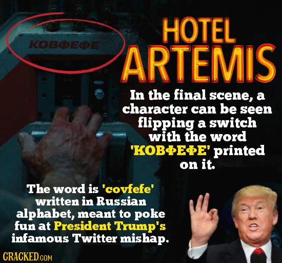 HOTEL KOBDEDE ARTEMIS In the final scene, a character can be seen flipping a switch with the word 'KOBEE' printed on it. The word is 'covfefe' written