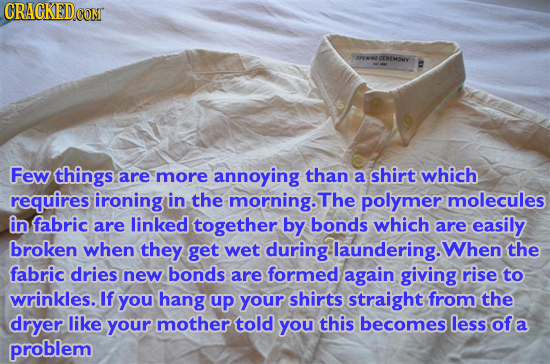 CRAGKED.COM ONE CCROMONY Few things are more annoying than a shirt which requires ironing in the morning. The polymer molecules in fabric are linked t