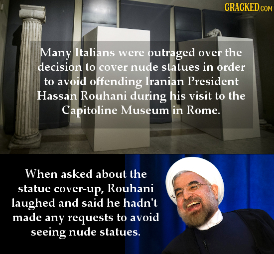 CRACKED GO Many Italians were outraged over the decision to cover nude statues in order to avoid offending Iranian President Hassan Rouhani during his