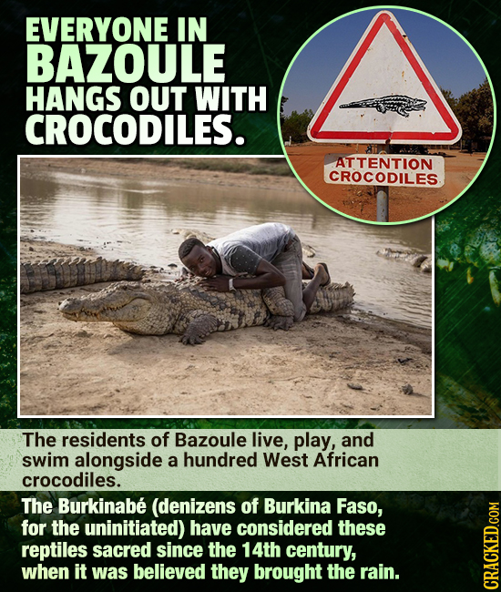 EVERYONE IN BAZOULE HANGS OUT WITH CROCODILES. ATTENTION CROCODILES The residents of Bazoule live, play, and swim alongside a hundred West African cro