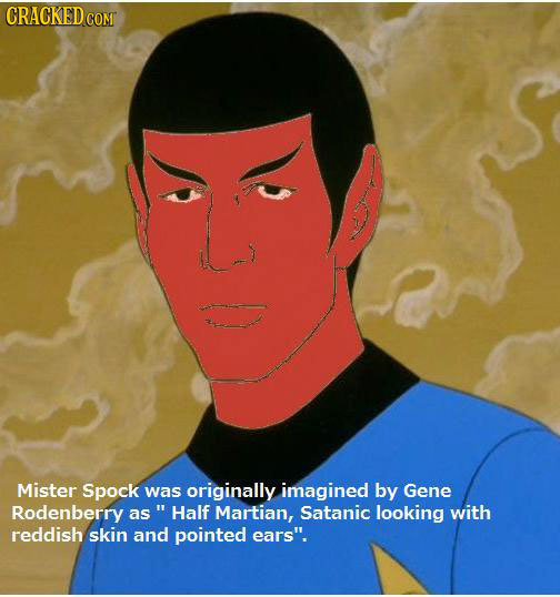 CRACKEDc COM Mister Spock was originally imagined by Gene Rodenberry as Half Martian, Satanic looking with reddish skin and pointed ears.