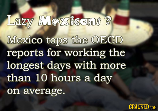 Lazy BMexian Mexico tops the OECD reports for working the longest days with more than 10 hours a day on average.