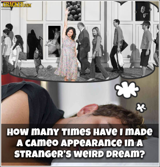 GRACKEDCON HOW mAny TImES HAVE I MADE A CAmEO APPeARAnce in A STRANGER'S WeIrd DREAM?