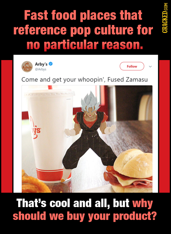 Fast food places that reference pop culture for CRAtN no particular reason. Arby's Arbys Follow @Arbys Come and get your whoopin', Fused Zamasu ys Tha