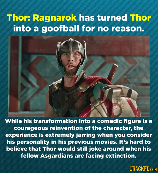 Thor: Ragnarok has turned Thor into a goofball for no reason. While his transformation into a comedic figure is a courageous reinvention of the charac