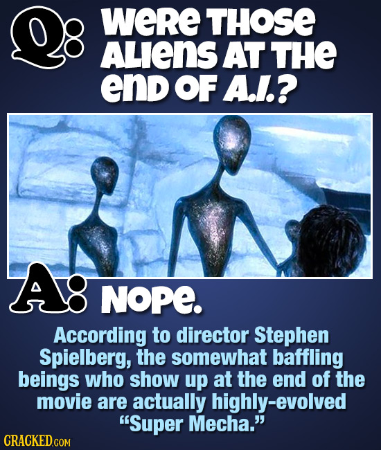 were THOSE ALIens AT THE end OF A.1.? Ag NOPE. According to director Stephen Spielberg, the somewhat baffling beings who show up at the end of the mov