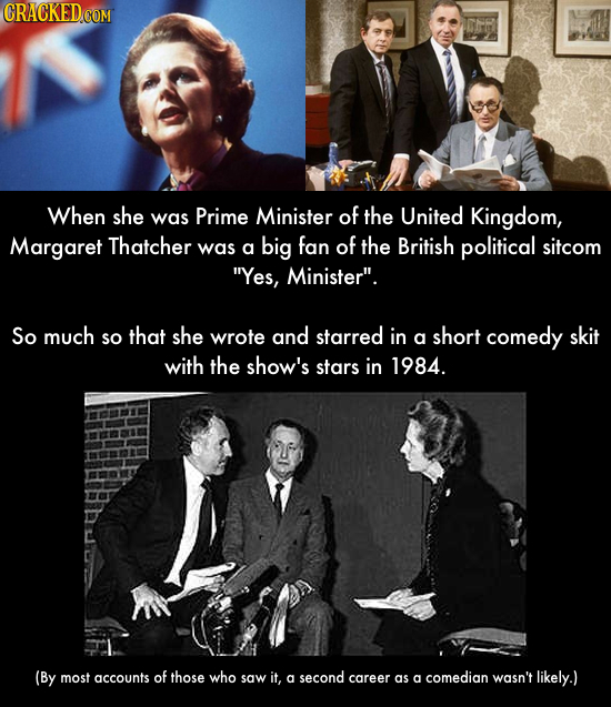 When she Prime Minister of the United was Kingdom, Margaret Thatcher was big fan of the a British political sitcom Yes, Minister. So much so that sh