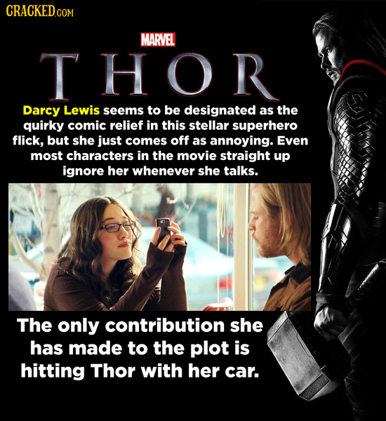CRACKEDCON MARVEL THOR Darcy Lewis seems to be designated as the quirky comic relief in this stellar superhero flick, but she just comes off as annoyi