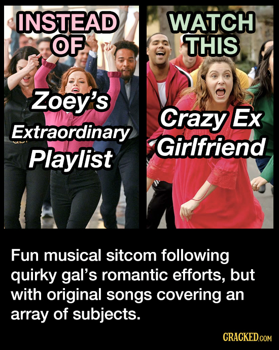 INSTEAD WATCH OF. THIS Zoey's Crazy Ex Extraordinary Girlfriend Playlist Fun musical sitcom following quirky gal's romantic efforts, but with original