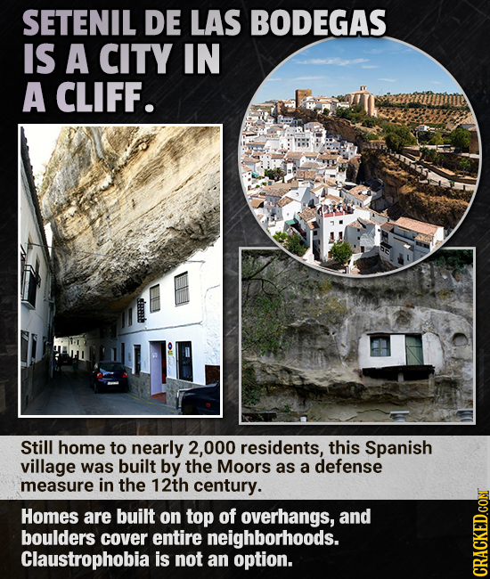 SETENIL DE LAS BODEGAS IS A CITY IN A CLIFF. e Still home to nearly 2,000 residents, this Spanish village was built by the Moors as a defense measure