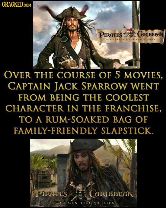 CRACKEDCO COM Pirates CARIBBEAN T CURSE OF TH BLACE EARL OVER THE COURSE OF 5 MOVIES, CAPTAIN JACK SPARROW WENT FROM BEING THE COOLEST CHARACTER IN TH