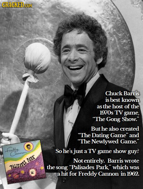 Chuck Baris is best known as the host of the 1970s TV game, The Gong Show. But he also created The Dating Game and The Newlywed Game. freda So h