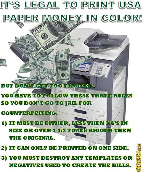 IT''S LEGAL TO PRIINT USA PAPER MONEY IN COLOR! FF9559573 BUT DONT GETTOO EX7TD, YOUHAVE TO FOLLOW THESE THREE RULES sO UDON'T GO TO JAIL COUNTERFEITI