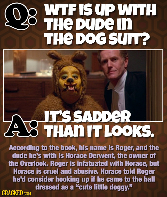 WTF IS Up WITH THE DUDe in THE DOG SUT? IT'S SADDER THAN IT LOOKS. According to the book, his name is Roger, and the dude he's with is Horace Derwent,