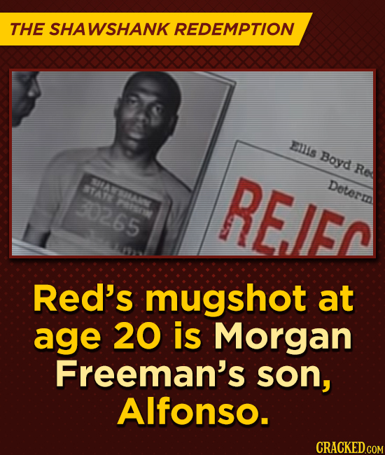 THE SHAWSHANK REDEMPTION Els Boyd 0A Determn e RE.IEC Re 0265 Red's mugshot at age 20 is Morgan Freeman's son, Alfonso.