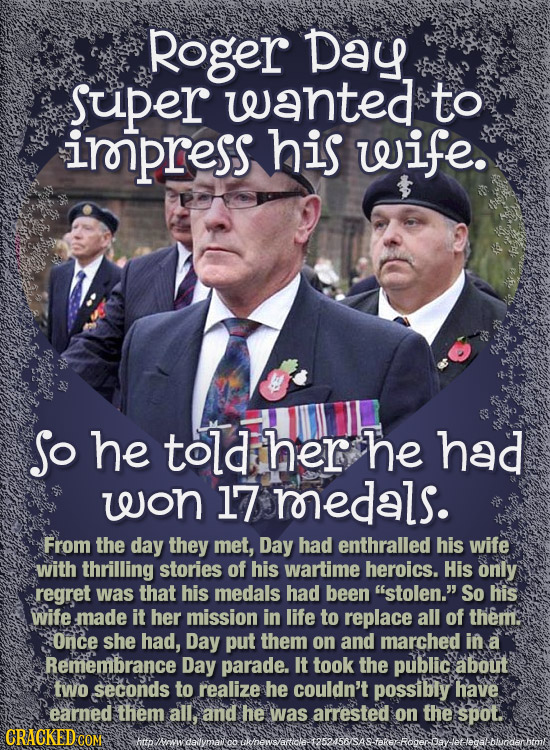 Roger Day Super wanted to irpress his wife. So he told her he had won 17 roredals. From the day they met, Day had enthralled his wife with thrilling s