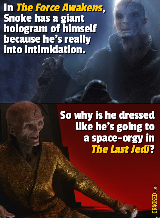 In The Force Awakens, Snoke has a giant hologram of himself because he's really into intimidation. So why is he dressed like he's going to a space-org