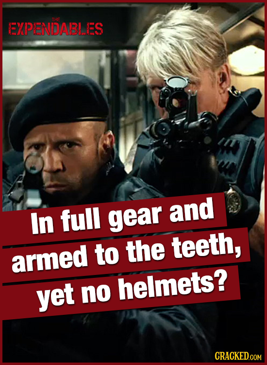 THE EXPENDABLLES and In full gear to the teeth, armed helmets? yet no