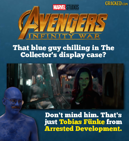 AVENCERS CRACKED cO MARVEL STUDIOS VENCERS INFINITY WAR That blue guy chilling in The Collector's display case? Don't mind him. That's just Tobias Fui