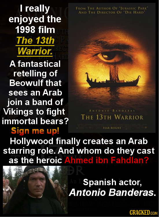 I really FROM THE AUTHOR OF JURASSIC PARK AND THE DIRECTOR OF DIE HARD enjoyed the 1998 film The 13th Warrior. A fantastical retelling of Beowulf th