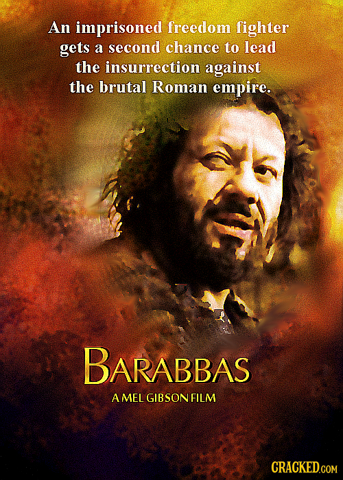 An imprisoned freedom fighter gets a second chance to lead the insurrection against the brutal Roman empire. BARABBAS A MEL GIBSON FILM CRACKED.COM