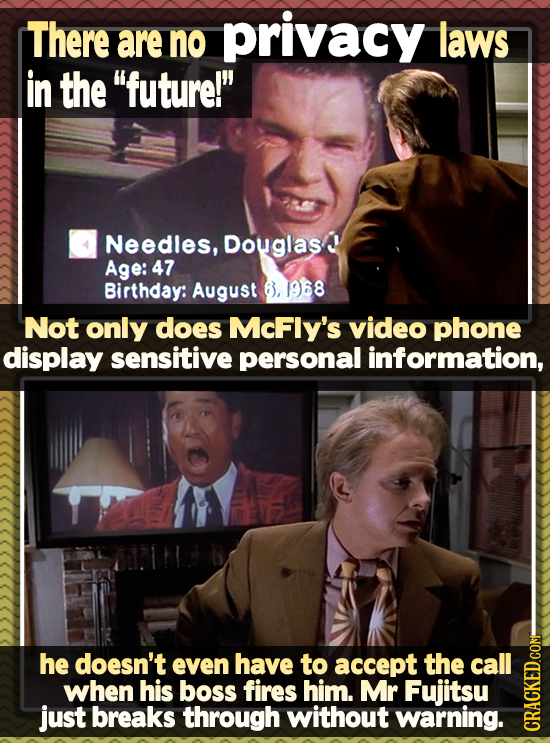 There privacy are no laws in the future! Needles, Douglas Age: 47 Birthday: August 8, 958 Not only does McFly's video phone display sensitive person