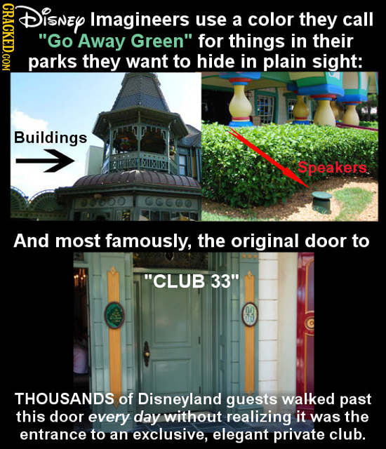 DISNEY CRACKED.COM Imagineers use a color they call Go Away Green for things in their parks they want to hide in plain sight: Buildings Speakers And