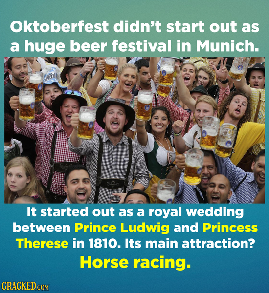 Oktoberfest didn't start out as a huge beer festival in Munich. It started out as a royal wedding between Prince Ludwig and Princess Therese in 1870.