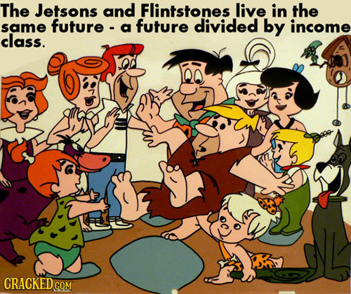 The Jetsons and Flintstones live in the same future - a future divided by income class. CRACKEDC COM