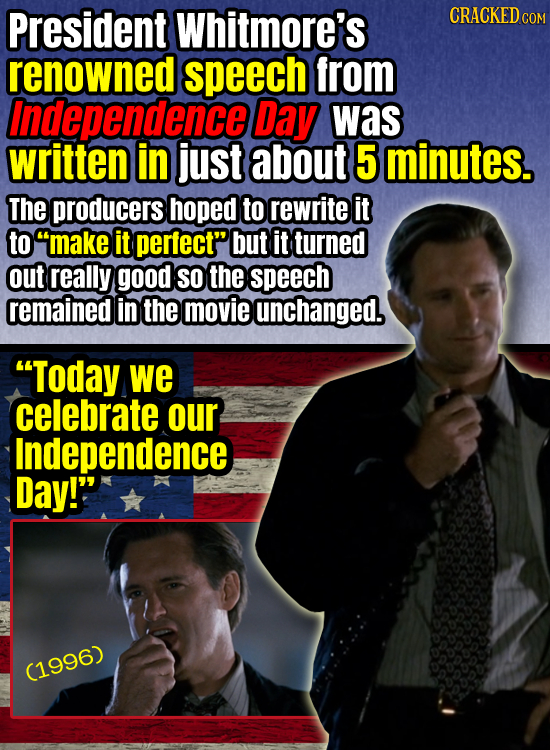 President Whitmore's CRACKEDc renowned speech from Independence Day was written in just about 5 minutes. The producers hoped to rewrite it to make it