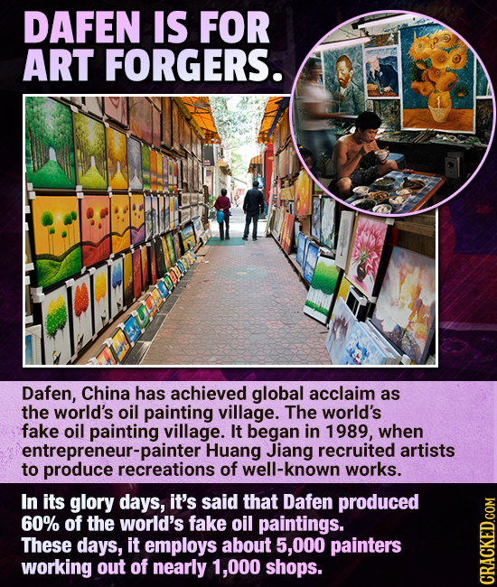 DAFEN IS FOR ART FORGERS. Dafen, China has achieved global acclaim as the world's oil painting village. The world's fake oil painting village. It bega