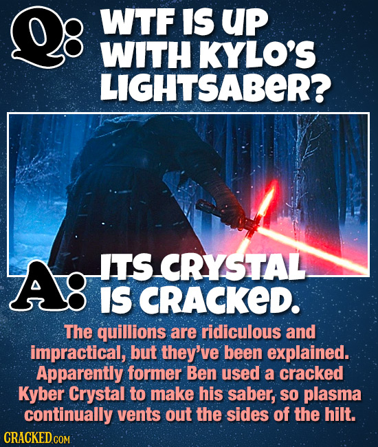 WTF IS Up WITH KYLO'S LIGHTSABER? A ITS CRYSTAL IS CRACKED. The quillions are ridiculous and impractical, but they've been explained. Apparently forme