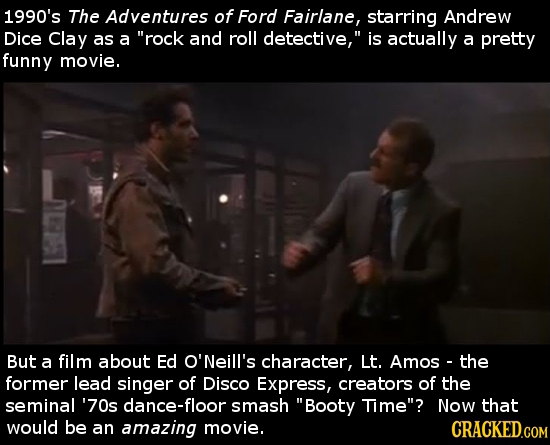 1990's The Adventures of Ford Fairlane, starring Andrew Dice Clay as a rock and roll detective, is actually a prettry funny movie. But a film about