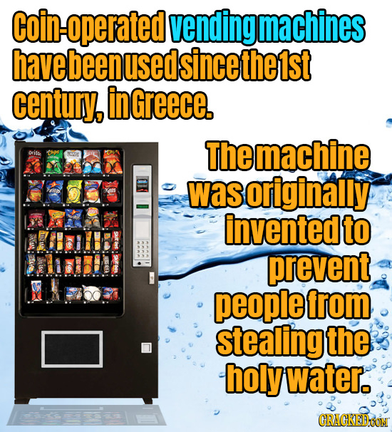 Coin-operated vending machines have beenused Isincethe1st century, ingreece. Themachine orito -Tos N was originally it invented to prevent people from