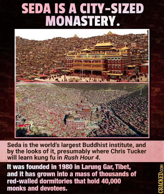 SEDA IS A CITY-SIZED MONASTERY. Seda is the world's largest Buddhist institute, and by the looks of it, presumably where Chris Tucker will learn kung