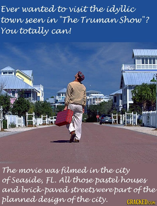 Ever wanted to visit the idyllic town seen in The Truman Show? You totally can! u Hutth The movie was filmed in the city of Seaside, FL. All those p