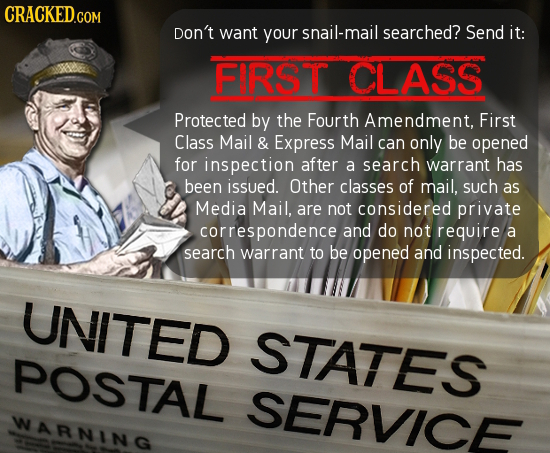 COM Don't want your snail-mail searched? Send it: FIRST CLASS Protected by the Fourth Amendment, First Class Mail & Express Mail can only be opened fo