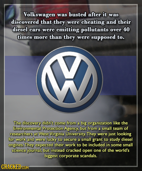 Volkswagen was busted after it was discovered that they were cheating and their diesel cars were emitting pollutants over 40 times more than they were